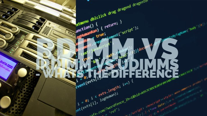 Rdimm vs IRdimm vs Udimms - Whats the difference
