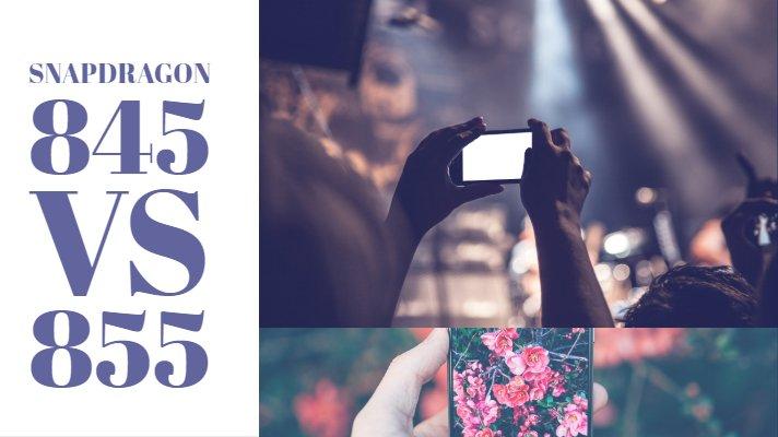 Qualcomm Snapdragon 845 vs 855 - Specifications Comparison