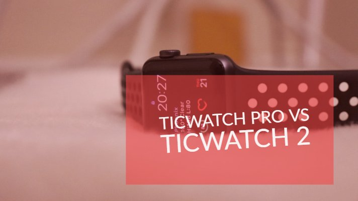 Ticwatch Pro vs Ticwatch 2