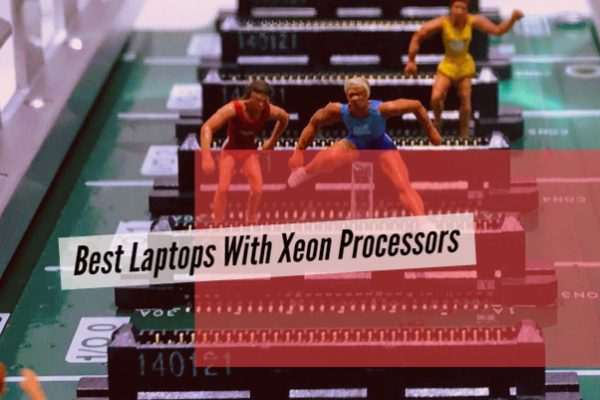 Best Laptops With Xeon Processors