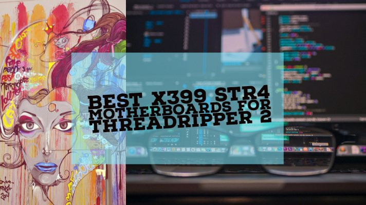 Best X399 sTR4 Motherboards For Threadripper 2