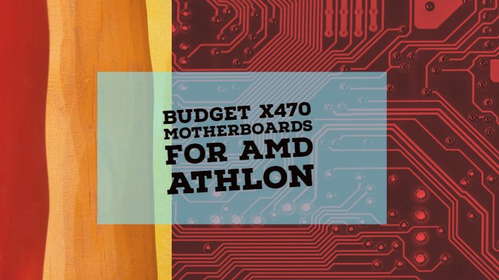 Budget X470  Motherboards For AMD Athlon