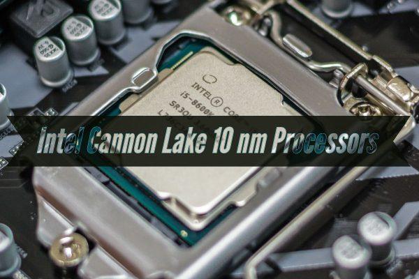 Cannon Lake 10 nm Processors