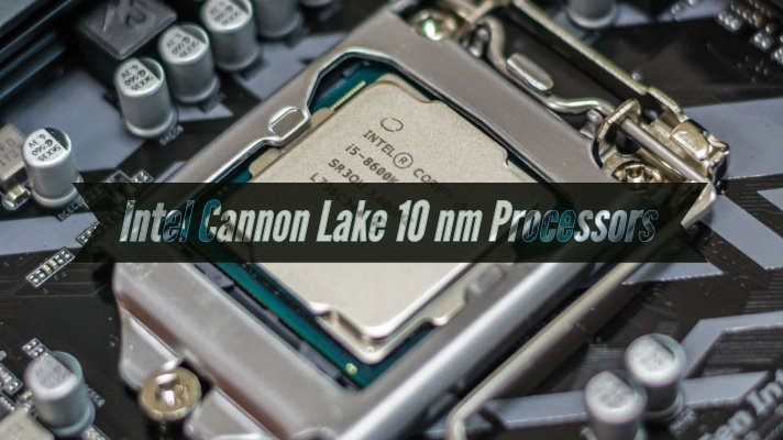 Cannon Lake 10 nm Processors