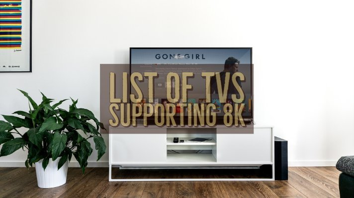 List of TVs Supporting 8K