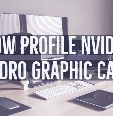 Low Profile Nvidia Quadro Graphic Cards