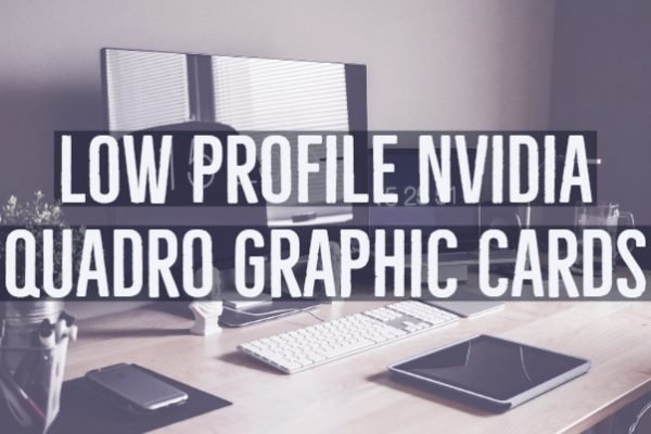 Low Profile Nvidia Quadro Graphic Cards