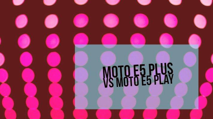 Moto E5 Plus vs Moto E5 Play