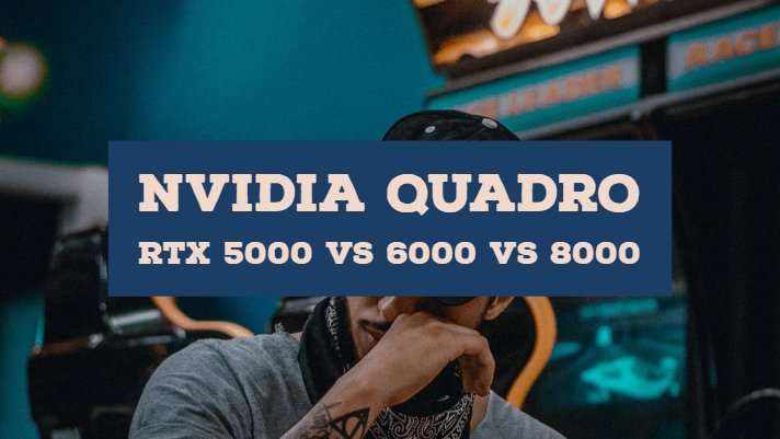 Nvidia Quadro RTX 5000 vs 6000 vs 8000 Specifications Comparison