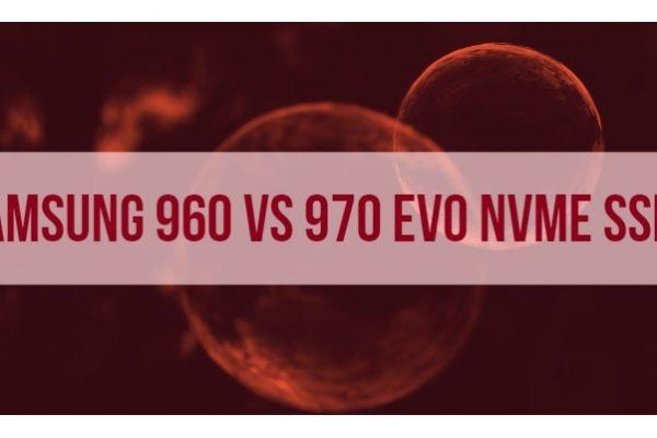 Samsung 960 vs 970 Evo Nvme