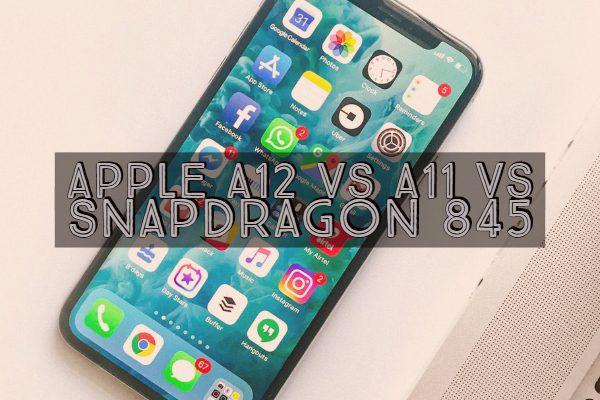 Apple a12 vs a11 vs Snapdragon 845
