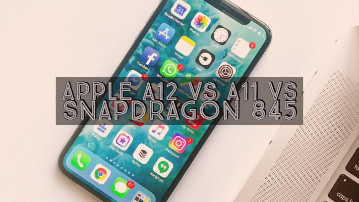 Apple a12 vs a11 vs Snapdragon 845