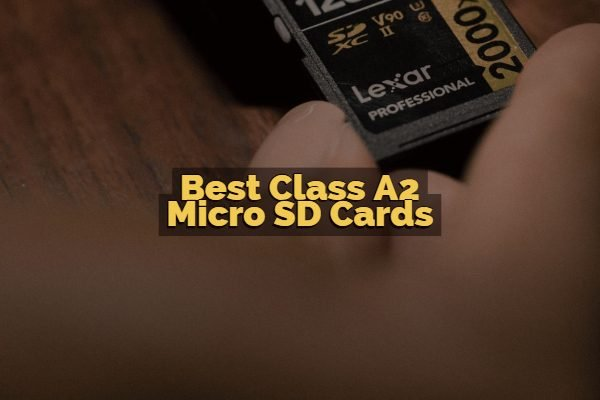 Best Class A2 Micro SD Cards