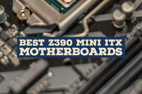 Best Z390 Mini ITX Motherboards