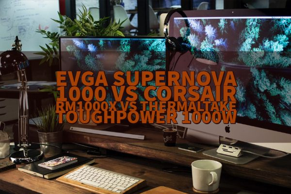 EVGA Supernova 1000 vs Corsair RM1000x vs Thermaltake ToughPower 1000W