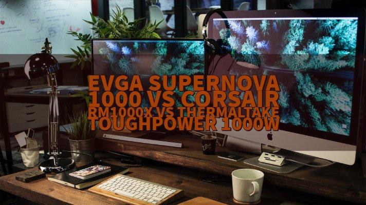 EVGA Supernova 1000 vs Corsair RM1000x vs Thermaltake ToughPower 1000W