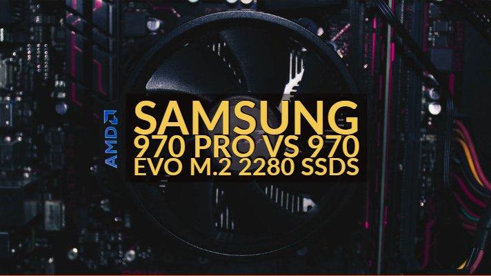 Samsung 970 Pro vs 970 Evo M 2 NVMe SSD Specifications