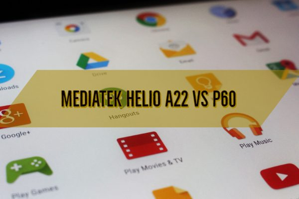 MediaTek Helio A22 vs P60