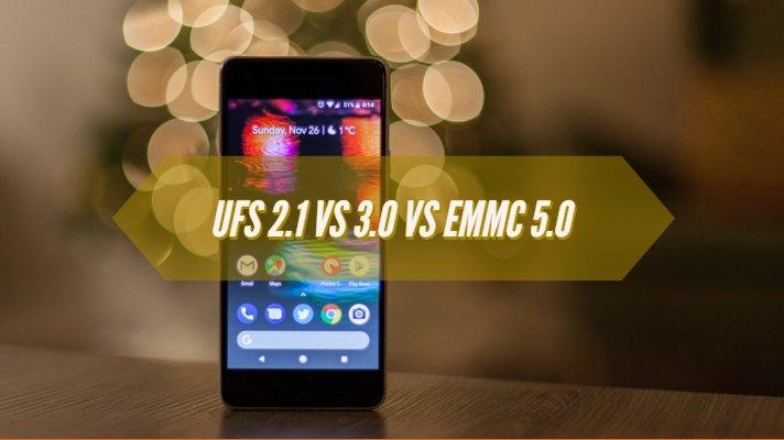 UFS 2.1 vs 3.0 vs eMMC 5.0