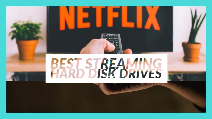 Best Streaming Hard Disk Drives