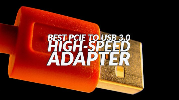 Best PCIe to USB 3.0 High-Speed Adapter
