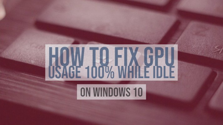 How To Fix GPU Usage 100% While Idle on Windows 10 OS