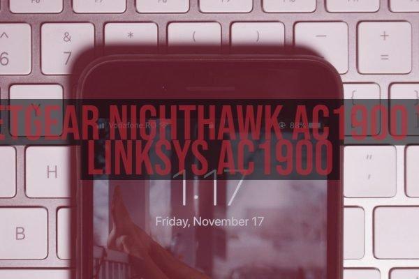 Netgear Nighthawk ac1900 vs Linksys ac1900