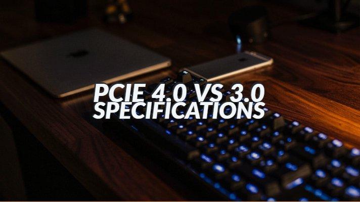 PCIe 4.0 vs 3.0 Specifications