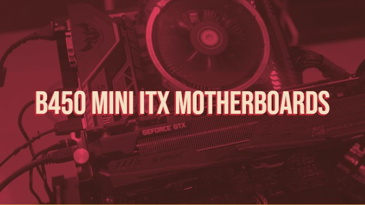 B450 Mini ITX Motherboards