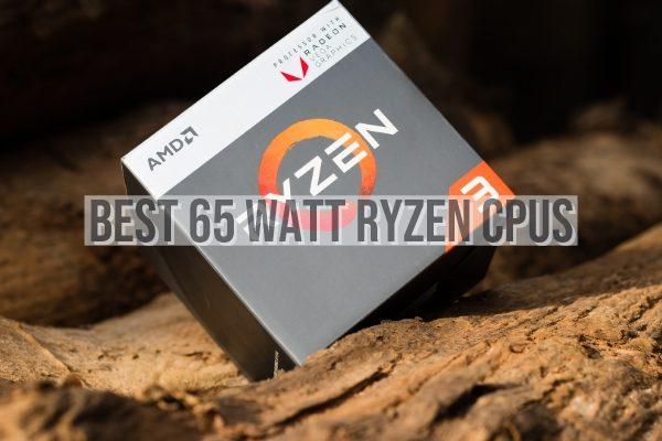 Best 65 Watt Ryzen CPUs