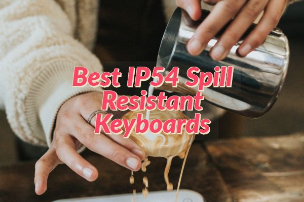Best IP54 Spill Resistant Keyboards