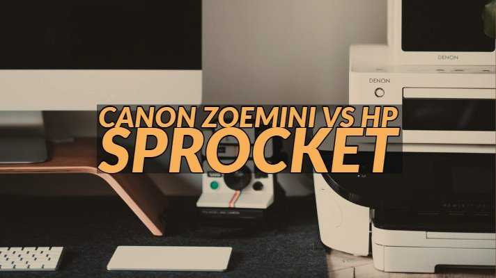Canon Zoemini vs HP Sprocket