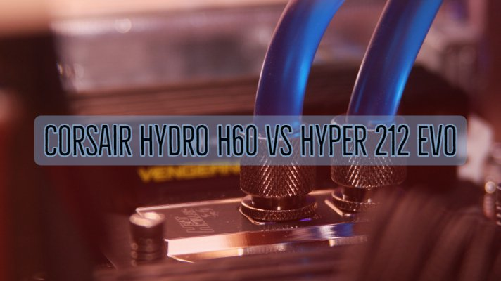 Corsair Hydro H60 vs Hyper 212 Evo