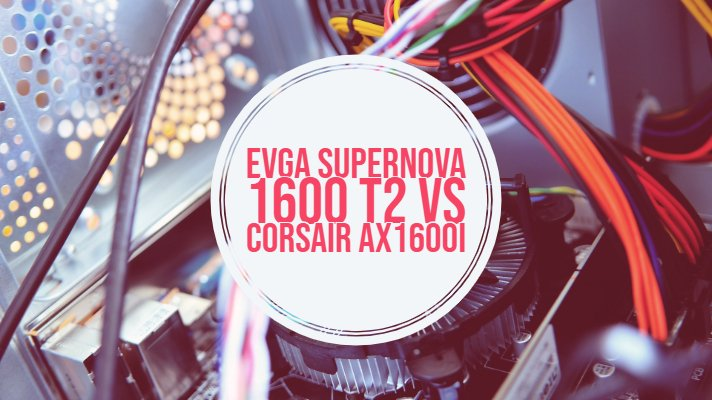 EVGA Supernova 1600 T2 vs Corsair AX1600i