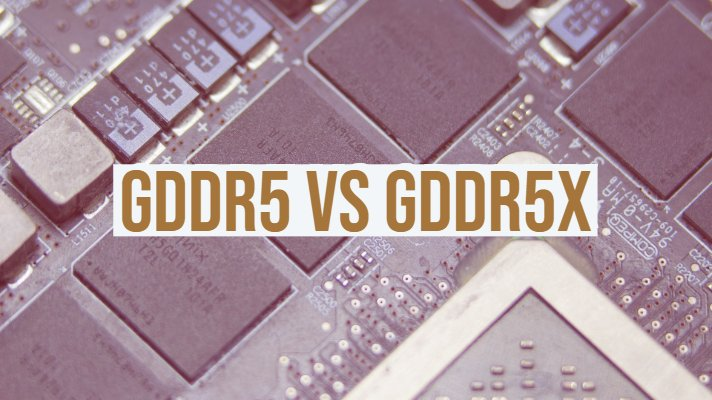 GDDR5 vs GDDR5X Memory Specifications Comparison for GPUs