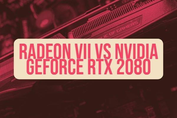 Radeon VII vs Nvidia GeForce RTX 2080