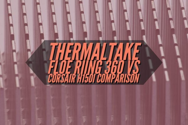 Thermaltake Floe Riing 360 vs Corsair H150i