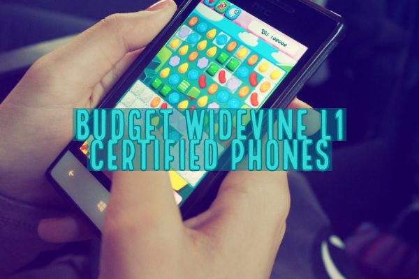 Budget Widevine L1 Certified Phones