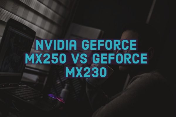 GeForce MX250 vs GeForce MX230