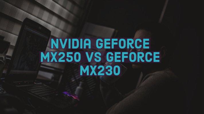 GeForce MX250 vs GeForce MX230