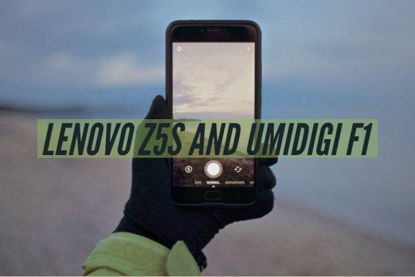 Lenovo Z5S and UMIDIGI F1