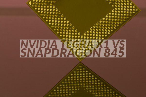 Nvidia Tegra x1 vs Snapdragon 845