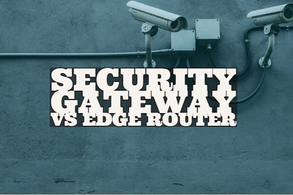 security gateway vs Edge router