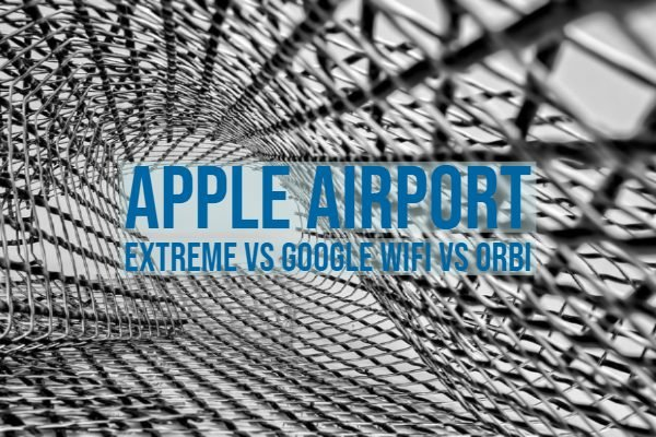 Apple Airport Extreme vs Google Wifi vs Orbi