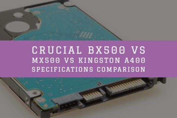 Crucial BX500 vs MX500 vs Kingston A400 Specifications Comparison