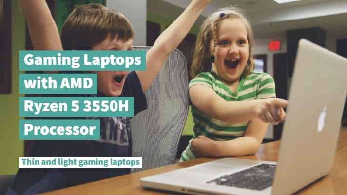 Gaming Laptops with AMD Ryzen 5 3550H Processor