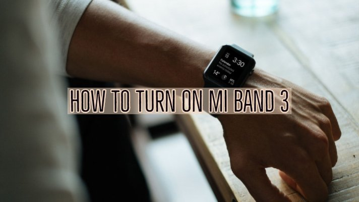 How to Turn On Mi Band 3