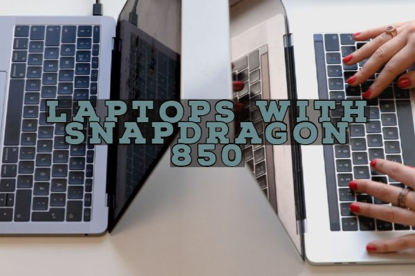 Laptops with Snapdragon 850