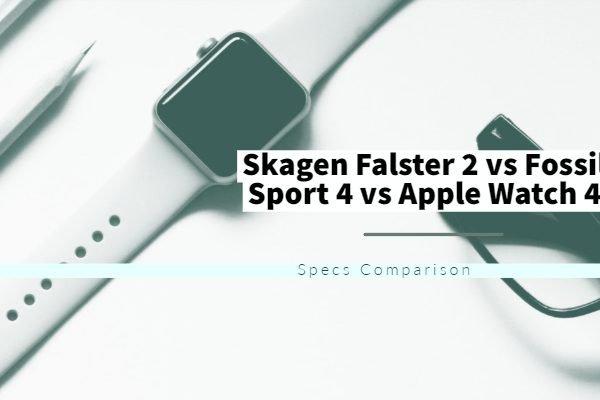 Skagen Falster 2 vs Fossil Sport 4 vs Apple Watch 4 Specs Comparison