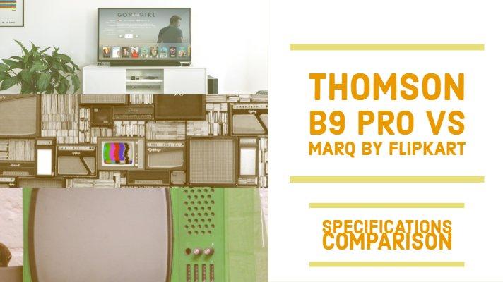 Thomson B9 Pro vs MarQ by Flipkart